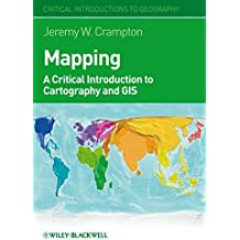 Mapping: A Critical Introduction to Cartography and GIS: A Critical Introduction to GIS and Cartography (Critical Introductions to Geography)