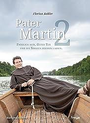 Pater Martin 2: Fröhlich sein, Gutes Tun und die Spatzen pfeifen lassen.
