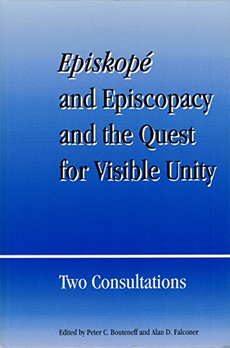 Episkope and Episcopacy and the Quest for Visible Unity: Two Consultations (Faith and Order Paper,...
