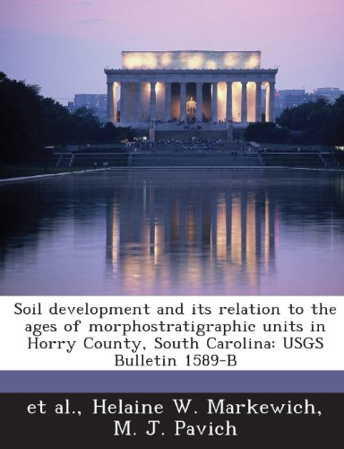 Soil Development and Its Relation to the Ages of Morphostratigraphic Units in Horry County, South Carolina: Usgs Bulletin 1589-B