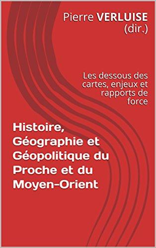 Histoire, Géographie et Géopolitique du Proche et du Moyen-Orient  : les dessous des cartes, enjeux et rapports de force (Préparation aux concours)
