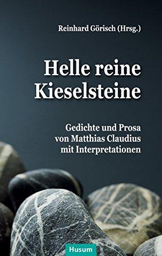 Helle reine Kieselsteine: Gedichte und Prosa von Matthias Claudius mit Interpretationen