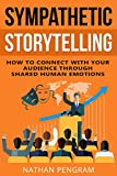 Sympathetic Storytelling: How To Connect With Your Audience Through Shared Human Emotions