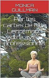Par les cartes de Mlle Lenormand  Votre avenir professionnel (Tarot - Cartomancie t. 3)