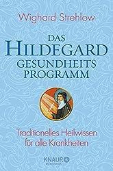 Das Hildegard-Gesundheitsprogramm: Traditionelles Heilwissen für alle Krankheiten