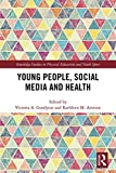 Young People, Social Media and Health (Open Access) (Routledge Studies in Physical Education and Youth Sport)