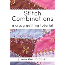 Stitch Combinations: A Crazy Quilting Tutorial (English Edition)