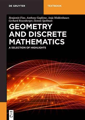 Geometry and Discrete Mathematics: A Selection of Highlights (De Gruyter Textbook)