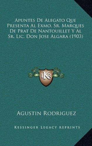 Apuntes de Alegato Que Presenta Al Exmo. Sr. Marques de Prat de Nantouillet y Al Sr. LIC. Don Jose Algara (1903)