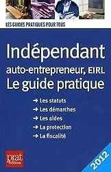 Indépendant, auto-entrepreneur, EIRL : Le guide pratique 2012