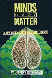 Minds over Matter/a New Look at Artificial Intelligence