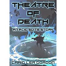 Theatre of Death: A Dystopian Science Fiction Short Story (Acid Suite Book 2)