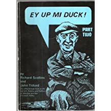 Ey Up, Mi Duck Part Two : An Affectionate Look at the Dialect and Folklore of Ilkeston, Derbyshire and the Erewash Valley:: Pt. 2