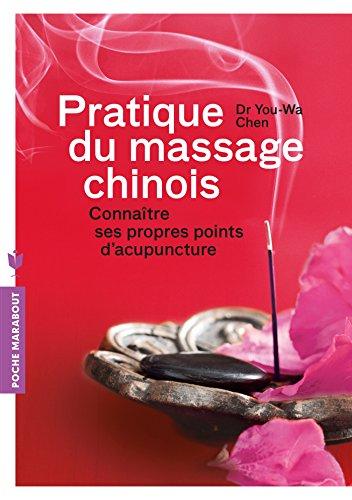 Pratique du massage chinois: Connaître ses propres points d'acupuncture par Dr. Chen You-Wa