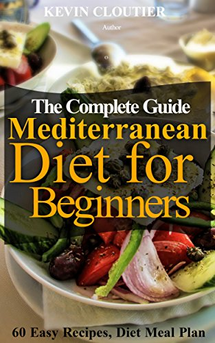 The Mediterranean Diet for Beginners The Complete Guide - 60 Easy Recipes, Diet Meal Plan and Cookbook to Lose Weight: Mediterranean Diet Cookbook With Pictures (English Edition)
