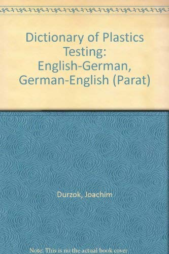 Dictionary of Plastics Testing /Wörterbuch Kunststoffprüfung: English-German /Deutsch-Englisch (Parat S.)