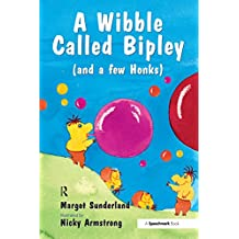 A Wibble Called Bipley: A Story for Children Who Have Hardened Their Hearts or Becomes Bullies: Volume 2 (Helping Children with Feelings)