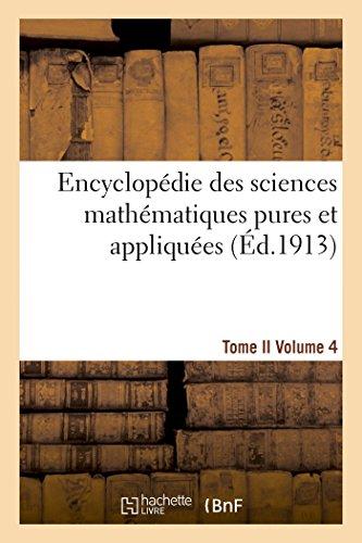 Encyclopédie des sciences mathématiques pures et appliquées. Tome II. Quatrième volume