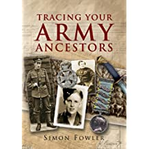 Tracing Your Army Ancestors - 2nd Edition: A Guide for Family Historians (Family History (Pen & Sword))