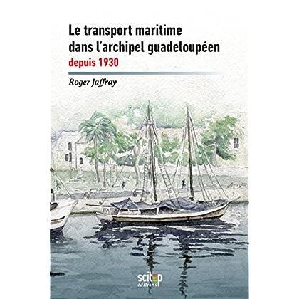 Le transport maritime dans l'archipel guadeloupéen depuis 1930 (Documents)