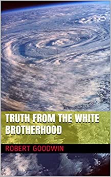 Truth from the White Brotherhood by [Goodwin, Robert]
