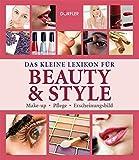 Das kleine Lexikon für Beauty & Style: Produkte, Anwendung, Tricks