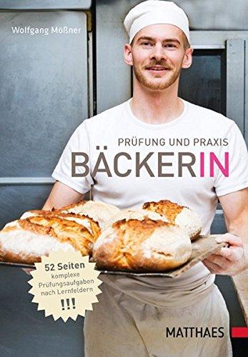 Prüfung und Praxis Bäcker/-in: Der direkte Weg zum Erfolg Das Standardwerk für Ausbildung und Beruf Bäcker-brot