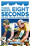 Three Weeks, Eight Seconds: The Epic Tour de France of 1989