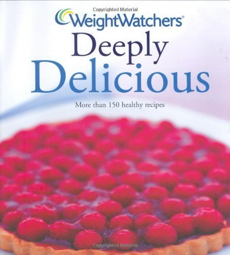 Weight Watchers Deeply Delicious: Bk. 2 by Cathi Hanauer (7-Jan-2008) Hardcover