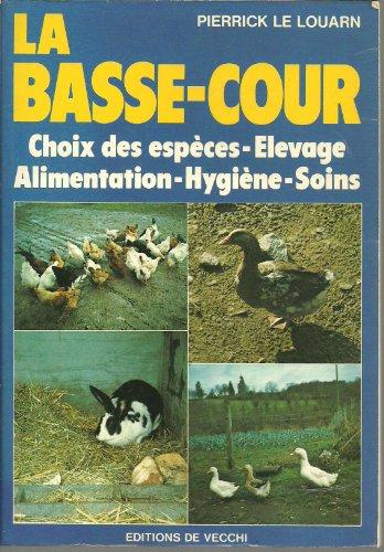 La Basse-cour : Choix des espèces, élevage, alimentation, hygiène, soins par P Le Louarn