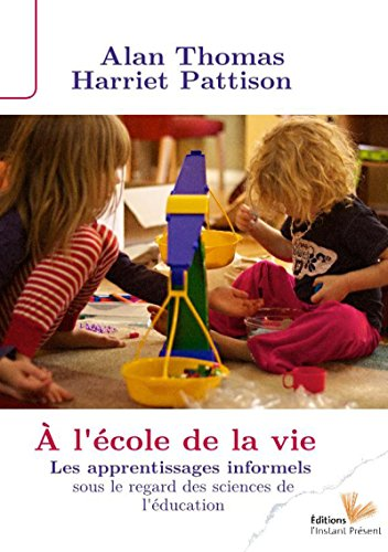 À l'école de la vie: Les apprentissages informels sous le regard des sciences de l'éducation (Apprendre) par Harriet Pattison