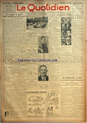 QUOTIDIEN (LE) [No 828] du 18/05/1925 - OU MANQUE LA JUSTICE L'IDEE REPUBLICAINE EST EN PERIL PAR JEAN BOURGOGNE NOTRE POLITIQUE - CE QUE NOUS VOULONS PAR PIERRE BERTRAND LA REINE DE L'IRAK S'EMANCIPE... - LE GRAND PRIX D'OUVERTURE A L'AUTODROME DE MONTLHERY L'ARENE SANGLANTE - UN MATADOR EST TUE D'UN COUP DE CORNE EN PLEIN COEUR AU MAROC - ON VIENT DE DEBLOQUER ENCORE UN POSTE UNE FEMME EST ELUE MAIRE-ADJOINTE A BOBIGNY UN SCULPTEUR EST ECRASE PAR SA STATUE UNE VEDETTE AMERICAINE