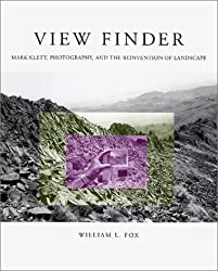 View Finder: Mark Klett, Photography, and the Reinvention of Landscape by William L. Fox (2001-01-02)