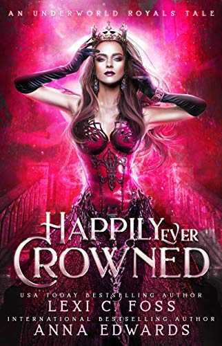 Happily Ever Crowned: An Underworld Royal Tale (Underworld ...