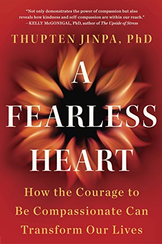 A Fearless Heart: How the Courage to Be Compassionate Can Transform Our Lives (English Edition)