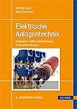 Elektrische Anlagentechnik: Kraftwerke, Netze, Schaltanlagen, Schutzeinrichtungen - Wilfried Knies, Klaus Schierack