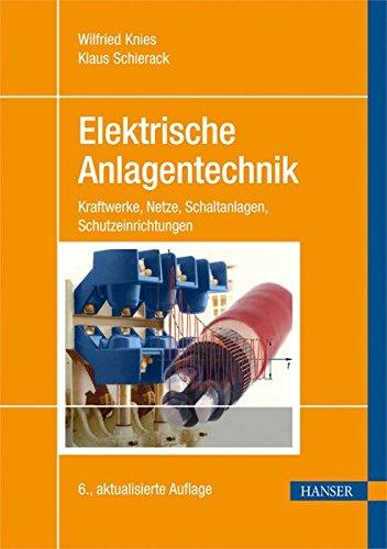 Download Elektrische Anlagentechnik: Kraftwerke, Netze, Schaltanlagen, Schutzeinrichtungen