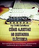 Como ajustar mi Guitarra Eléctrica : Guia completa de mantenimiento y octavación de la Guitarra Eléctrica