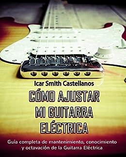 Como ajustar mi Guitarra Eléctrica : Guia completa de mantenimiento ...