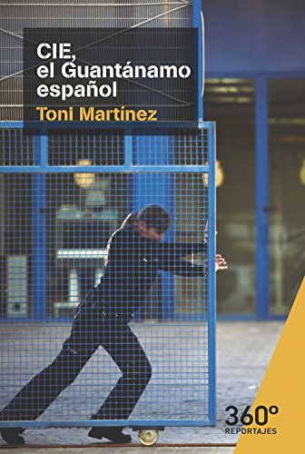 Descargar Libro CIE, el Guantánamo español (Reportajes 360) de Toni Martínez García de Dios