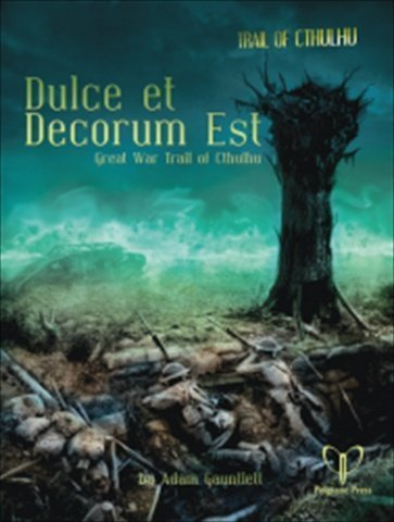Trail Of Counthulhu - Dulce Et Decorum Est by Adam Gauntlett (2014-01-01) (Pelgrane Press)