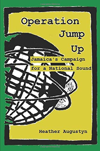 Operation Jump Up: Jamaica's Campaign for a National Sound por Heather Augustyn