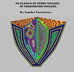 UN ELENCO DI VERBI ITALIANI IN TRADUZIONE INGLESE. di [Falciatore, Sandro]