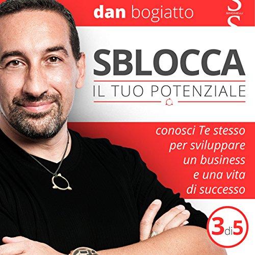 Sblocca il tuo potenziale: Conosci Te stesso per sviluppare un business e una vita di successo 3  Audiolibri