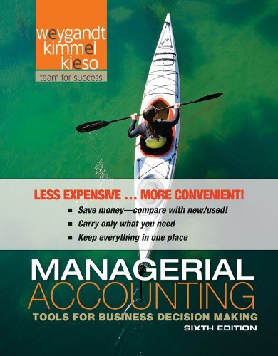 Managerial Accounting: Tools for Business Decision Making 6E Binder Ready Version with WileyPLUS 6E Set by Jerry J. Weygandt (2012-02-20)