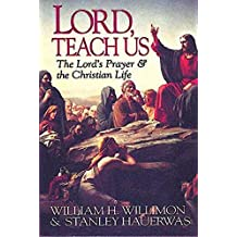 Lord, Teach Us: Lord's Prayer and the Christian Life