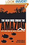 The Man Who Swam the Amazon: 3,274 Mi...