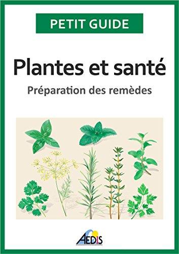 Plantes et santé: Préparation des remèdes (Petit guide t. 226) par Petit Guide