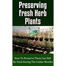 Preserving Fresh Herb Plants: How to Preserve Them Can Still Be Used During the Colder Months (English Edition)