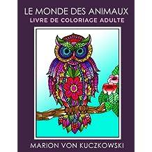 Le monde des animaux: Livre de coloriage pour adultes